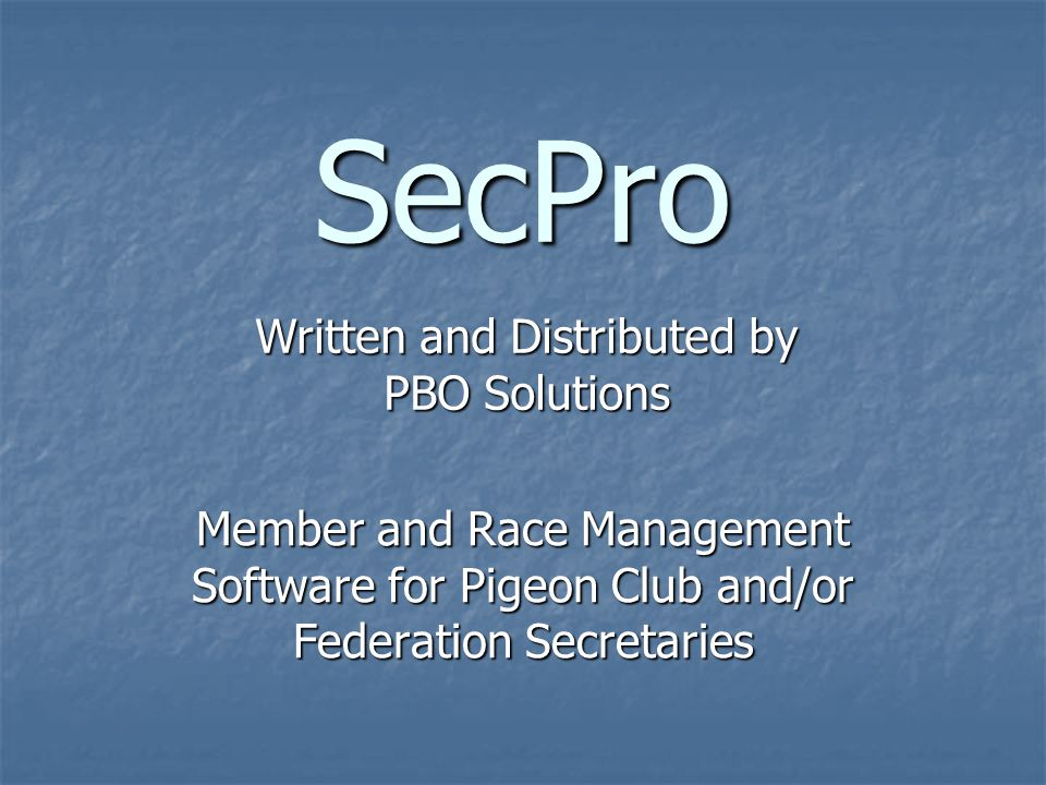 SecPro Member and Race Management Software for Pigeon Club and/or Federation Secretaries Written and Distributed by PBO Solutions