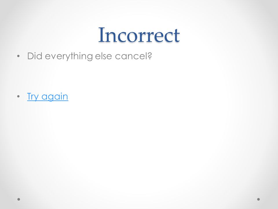 Incorrect Did everything else cancel Try again
