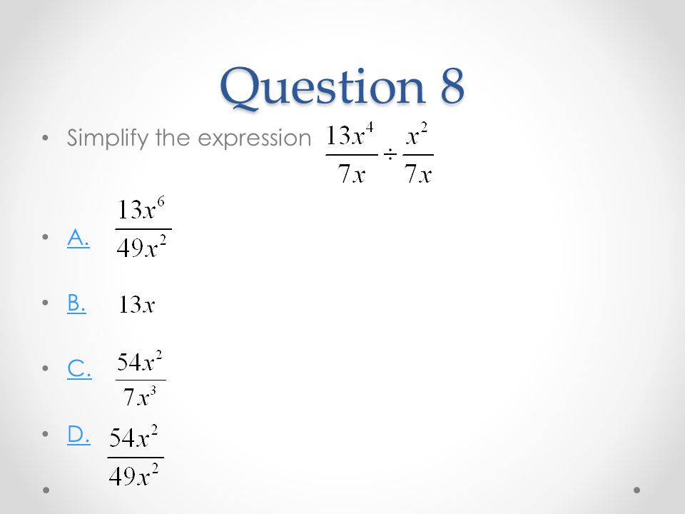 Question 8 Simplify the expression A. B. C. D.