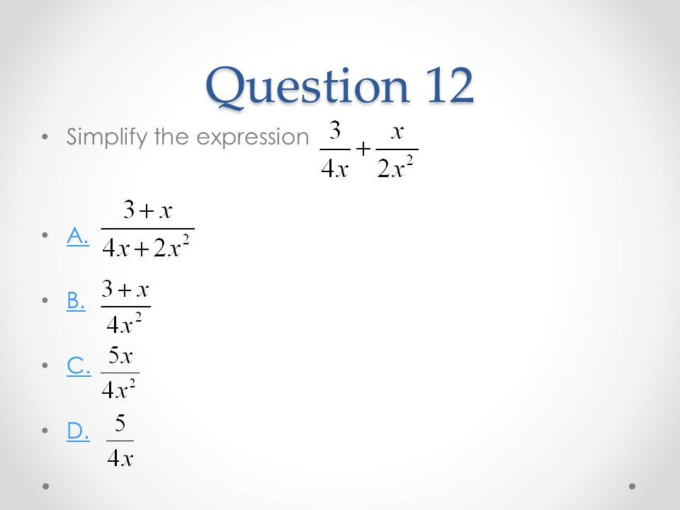 Question 12 Simplify the expression A. B. C. D.