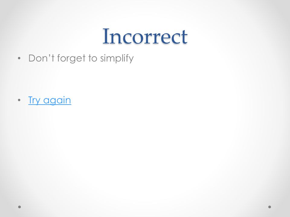 Incorrect Don't forget to simplify Try again