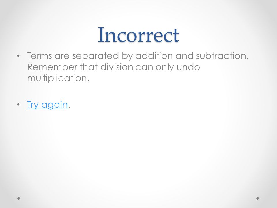 Incorrect Terms are separated by addition and subtraction.