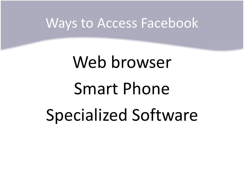 Ways to Access Facebook Web browser Smart Phone Specialized Software