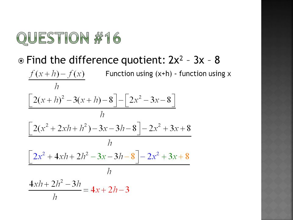  Find the difference quotient: 2x 2 – 3x – 8 Function using (x+h) – function using x