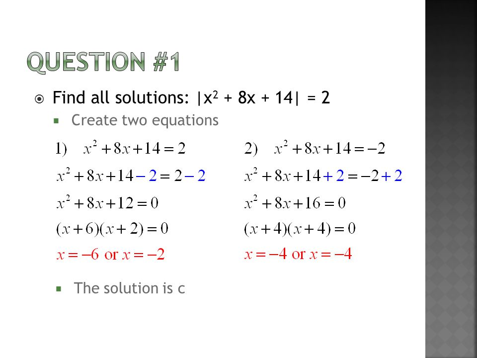  Find all solutions: |x 2 + 8x + 14| = 2  Create two equations  The solution is c