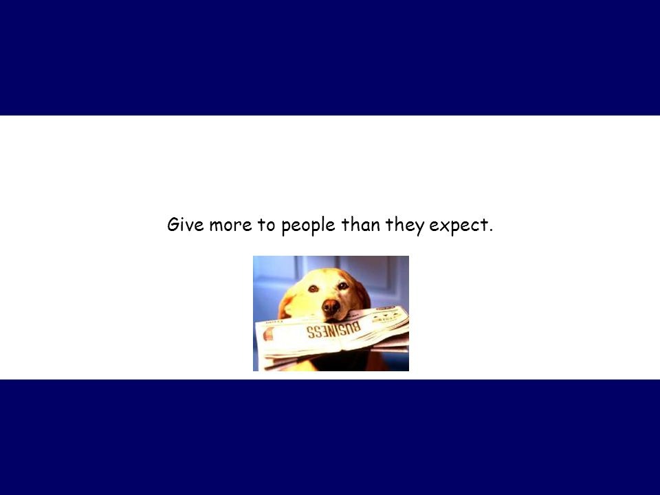 Give more to people than they expect.