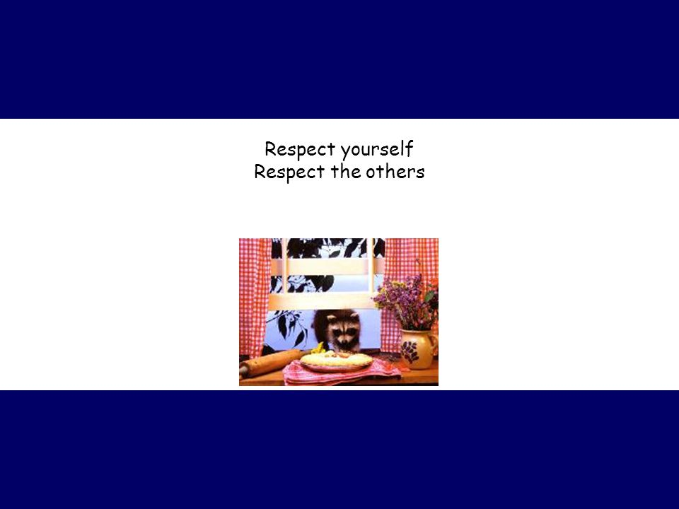 Respect yourself Respect the others