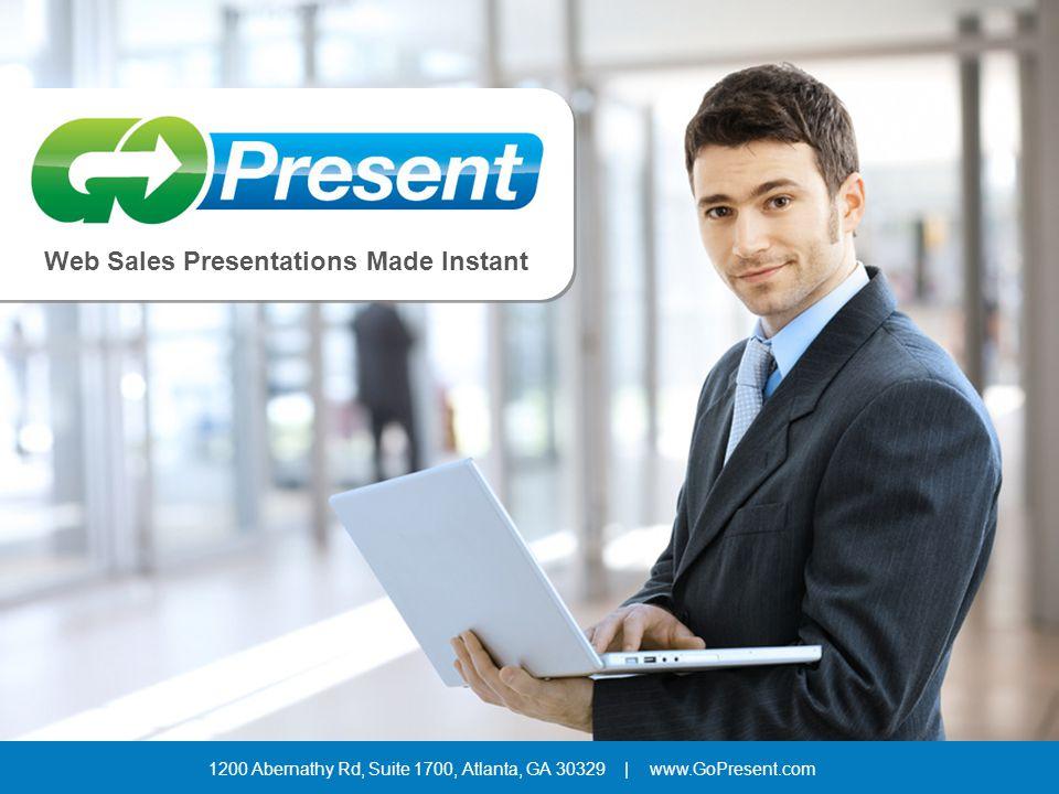 1200 Abernathy Rd, Suite 1700, Atlanta, GA 30329 | www.GoPresent.com Web Sales Presentations Made Instant