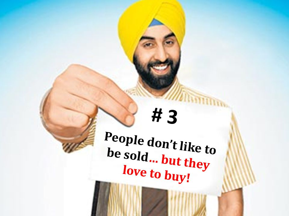 People don't like to be sold… but they love to buy! # 3