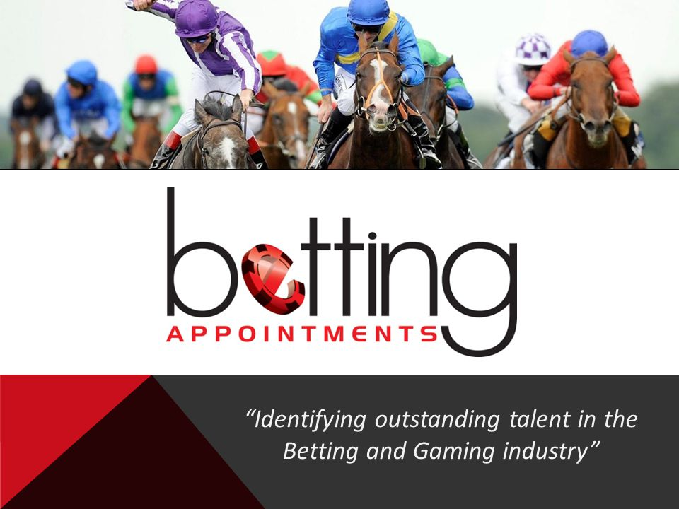 Identifying outstanding talent in the Betting and Gaming industry