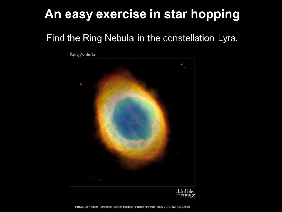 An easy exercise in star hopping Find the Ring Nebula in the constellation Lyra.