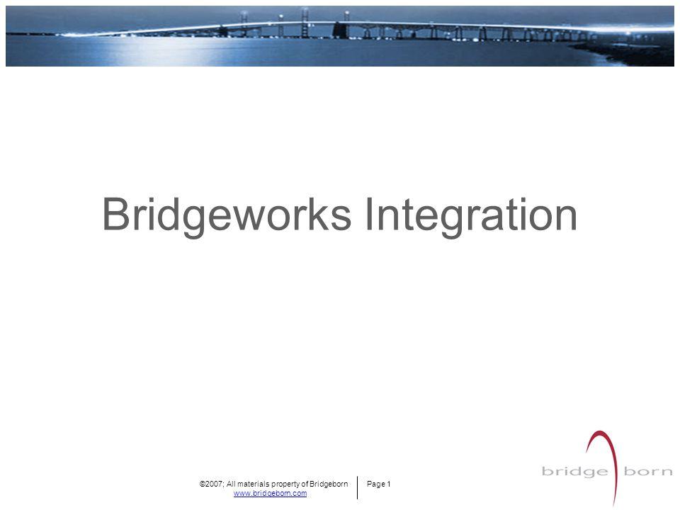 ©2007; All materials property of Bridgeborn Page 1 www.bridgeborn.com Bridgeworks Integration