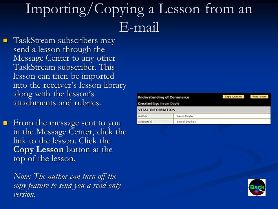 Importing/Copying a Lesson from an E-mail TaskStream subscribers may send a lesson through the Message Center to any other TaskStream subscriber.