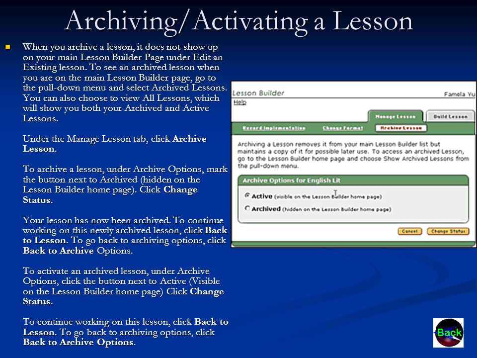 Archiving/Activating a Lesson When you archive a lesson, it does not show up on your main Lesson Builder Page under Edit an Existing lesson.