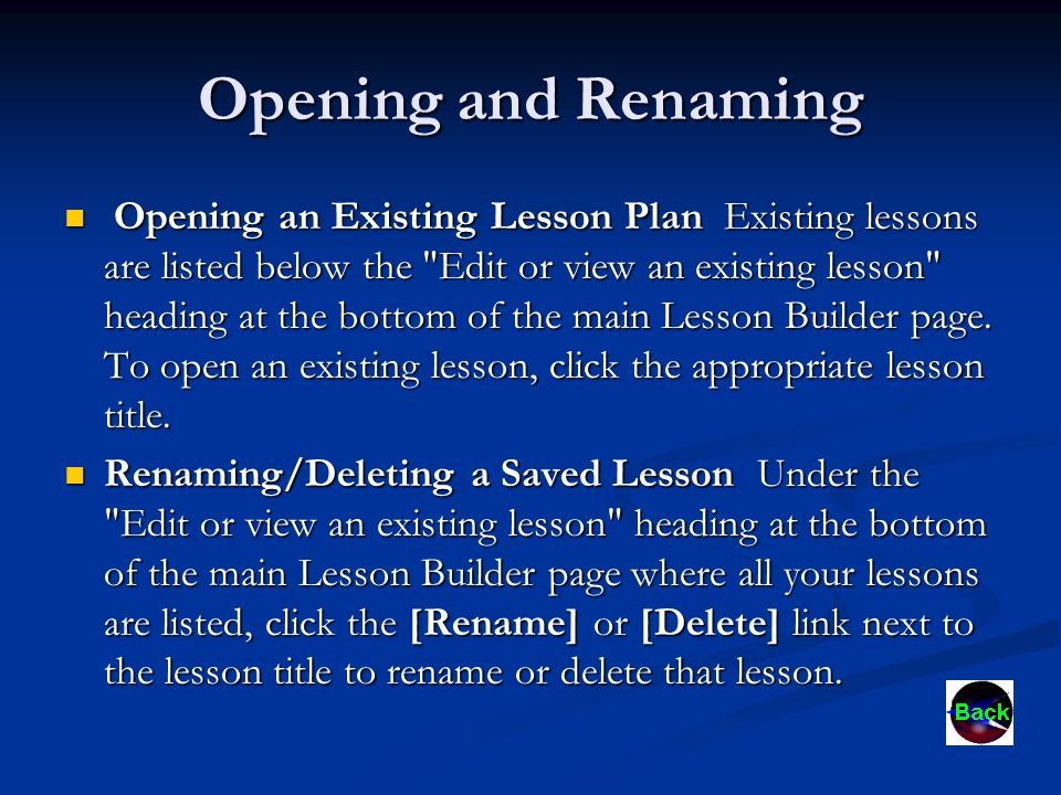 Opening and Renaming Opening an Existing Lesson Plan Existing lessons are listed below the Edit or view an existing lesson heading at the bottom of the main Lesson Builder page.