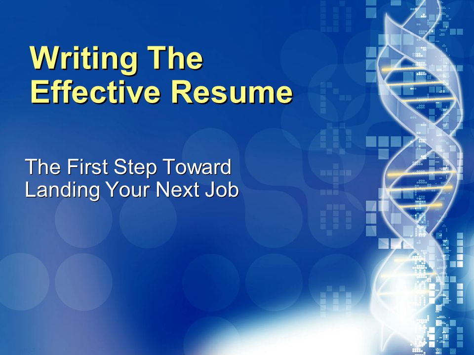 020870A01_LT 1 Writing The Effective Resume The First Step Toward Landing Your Next Job The First Step Toward Landing Your Next Job
