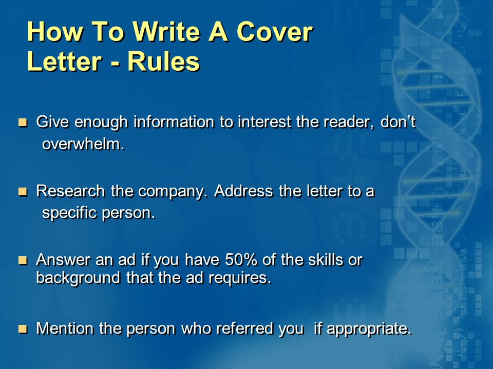 020870A01_LT 13 How To Write A Cover Letter - Rules Give enough information to interest the reader, don't overwhelm.