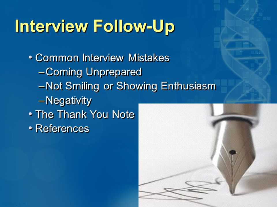 020870A01_LT 30 Interview Follow-Up Common Interview Mistakes –Coming Unprepared –Not Smiling or Showing Enthusiasm –Negativity The Thank You Note References Common Interview Mistakes –Coming Unprepared –Not Smiling or Showing Enthusiasm –Negativity The Thank You Note References