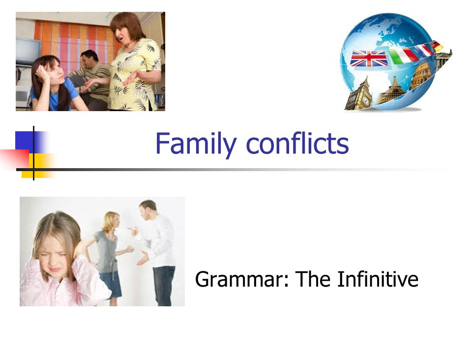 Family conflicts Grammar: The Infinitive