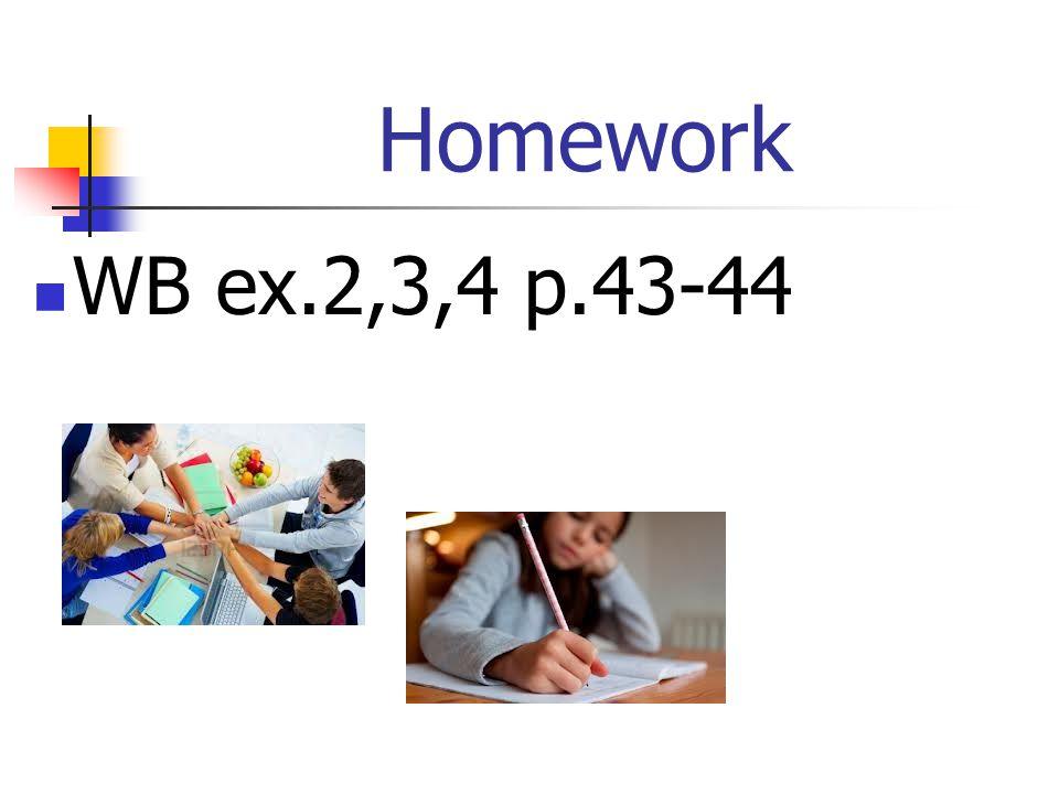 Homework WB ex.2,3,4 p.43-44