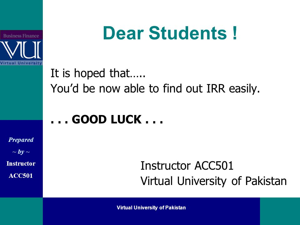 Prepared ~ by ~ Instructor ACC501 Virtual University of Pakistan Dear Students .