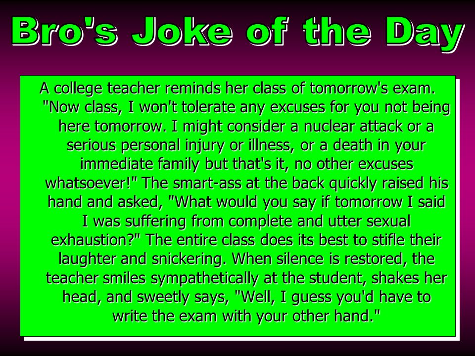 A college teacher reminds her class of tomorrow s exam.