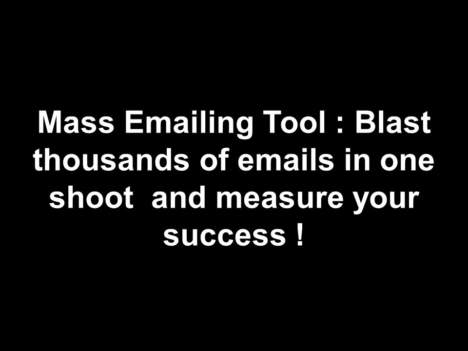 Mass Emailing Tool : Blast thousands of emails in one shoot and measure your success !