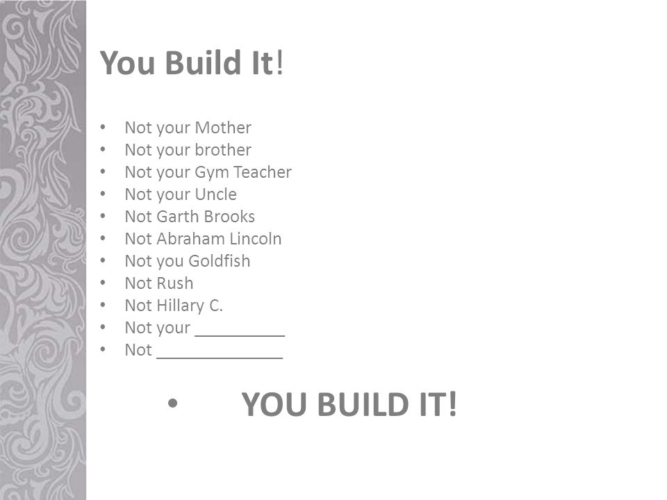 You Build It.
