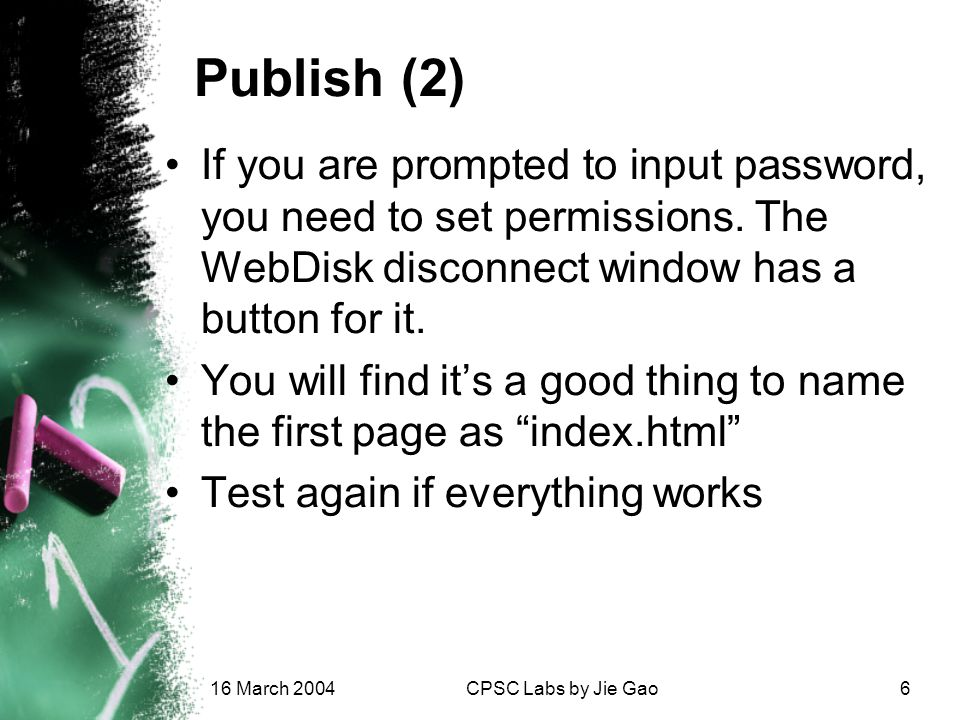 16 March 2004CPSC Labs by Jie Gao6 Publish (2) If you are prompted to input password, you need to set permissions.
