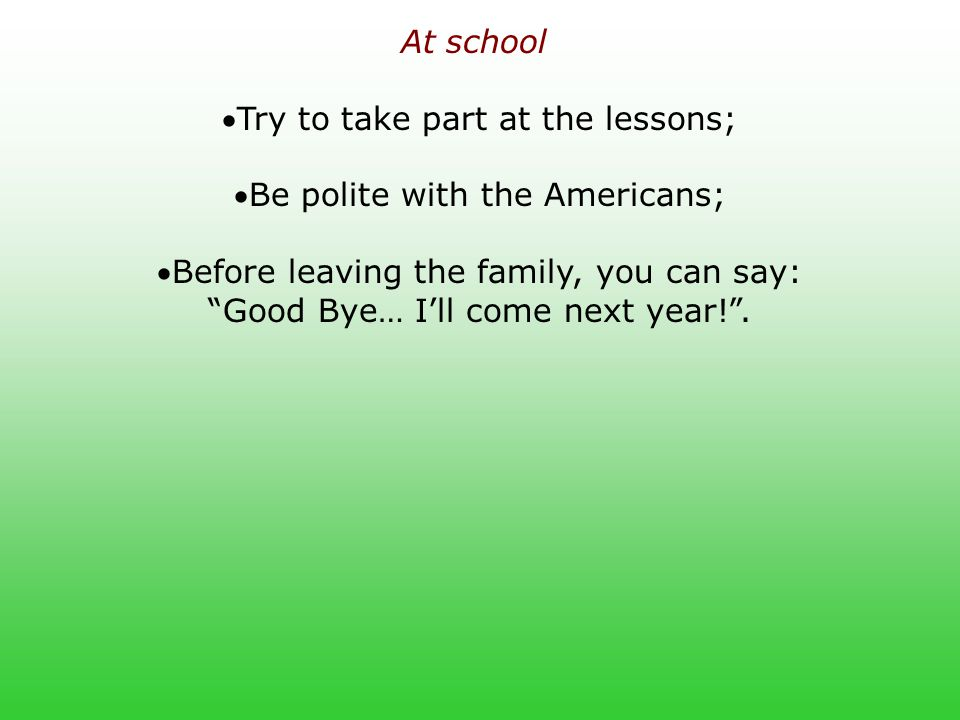 "At school TT ry to take part at the lessons; BB e polite with the Americans; BB efore leaving the family, you can say: ""Good Bye… I'll come next"