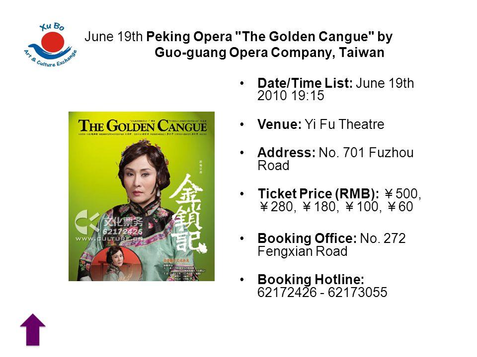 June 19th Peking Opera The Golden Cangue by Guo-guang Opera Company, Taiwan Date/Time List: June 19th 2010 19:15 Venue: Yi Fu Theatre Address: No.