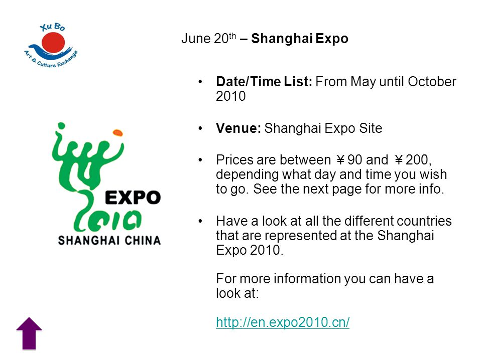 June 20 th – Shanghai Expo Date/Time List: From May until October 2010 Venue: Shanghai Expo Site Prices are between ¥ 90 and ¥ 200, depending what day and time you wish to go.