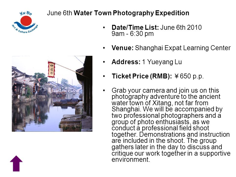 June 6th Water Town Photography Expedition Date/Time List: June 6th 2010 9am - 6:30 pm Venue: Shanghai Expat Learning Center Address: 1 Yueyang Lu Ticket Price (RMB): ¥ 650 p.p.