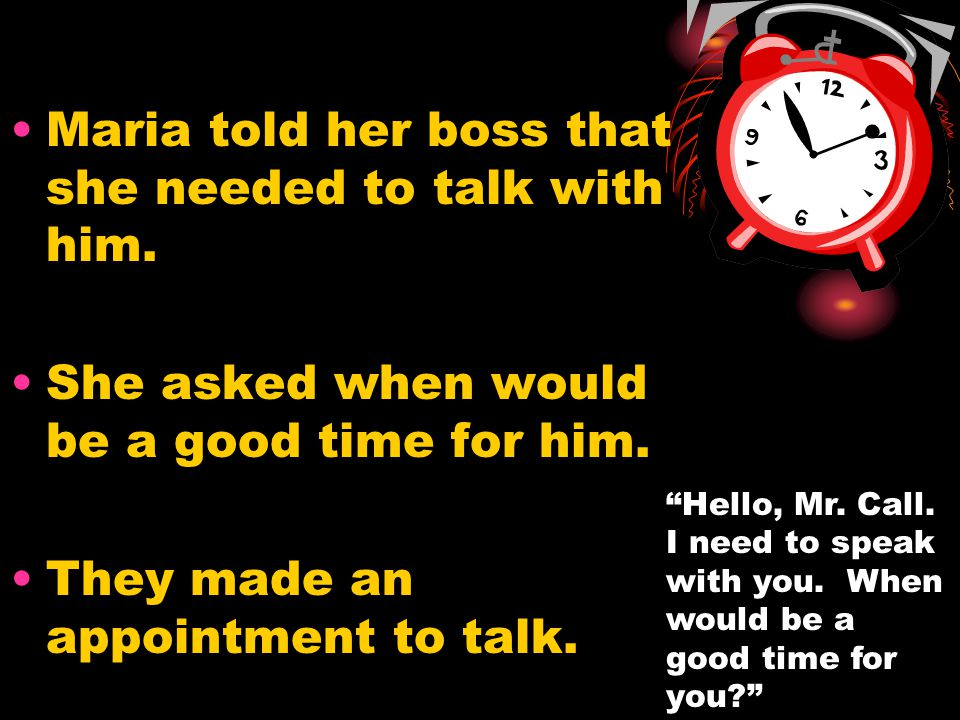 Maria told her boss that she needed to talk with him.