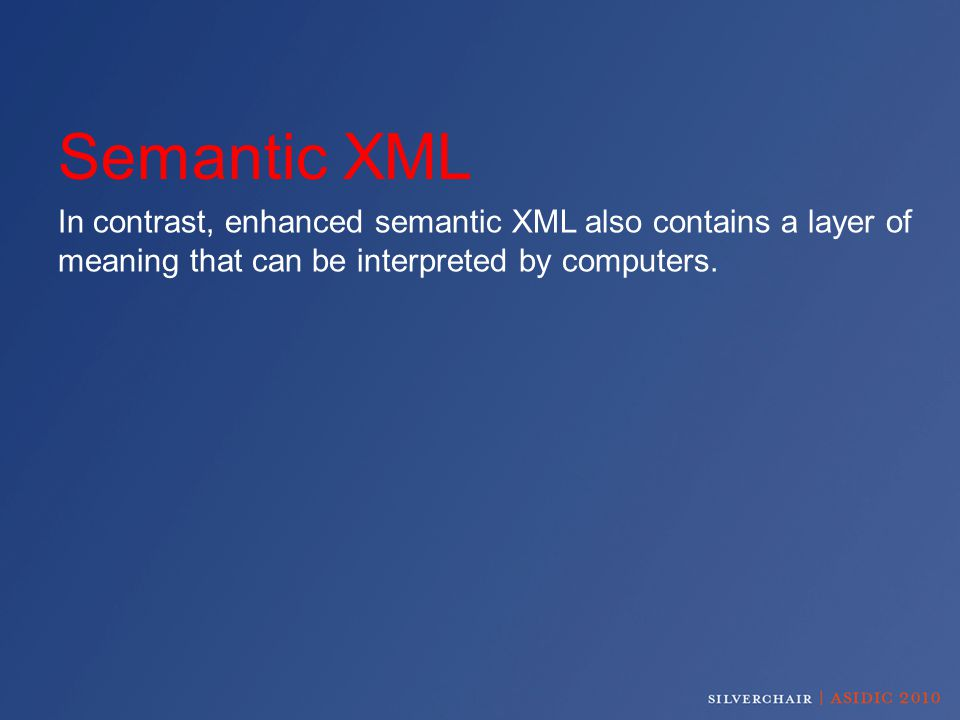 Semantic XML In contrast, enhanced semantic XML also contains a layer of meaning that can be interpreted by computers.