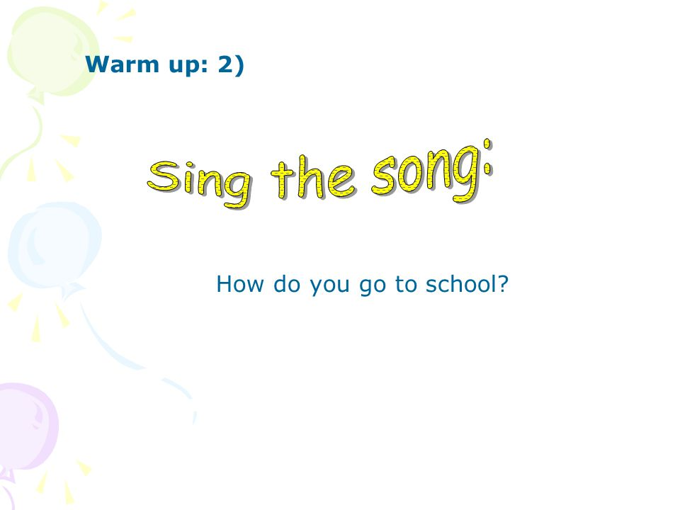 How do you go to school Warm up: 2)