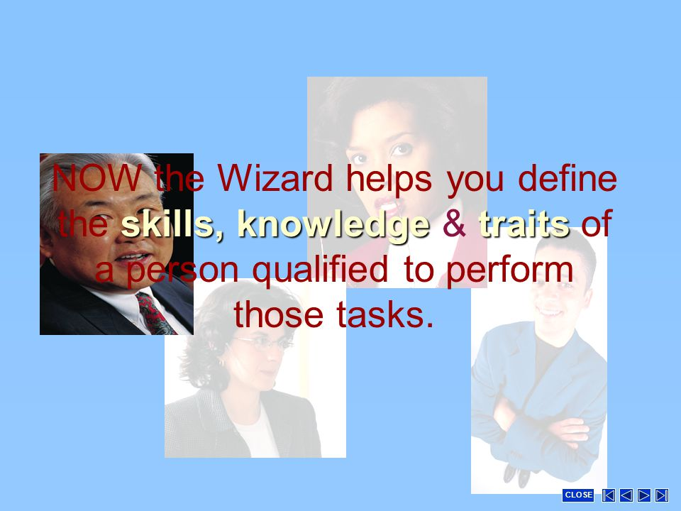 skills, knowledge traits NOW the Wizard helps you define the skills, knowledge & traits of a person qualified to perform those tasks.