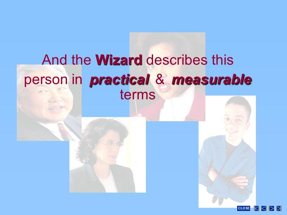 Wizard practicalmeasurable And the Wizard describes this person in practical & measurable terms CLOSE