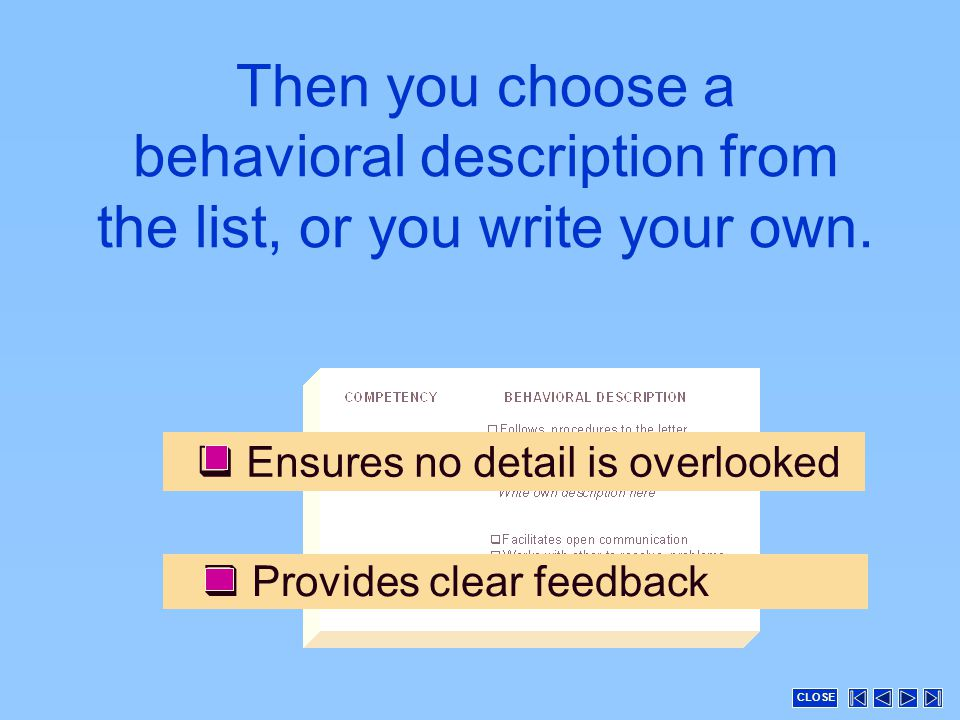  Provides clear feedback  Ensures no detail is overlooked Then you choose a behavioral description from the list, or you write your own.