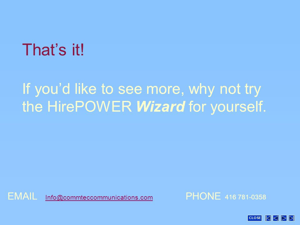That's it. If you'd like to see more, why not try the HirePOWER Wizard for yourself.