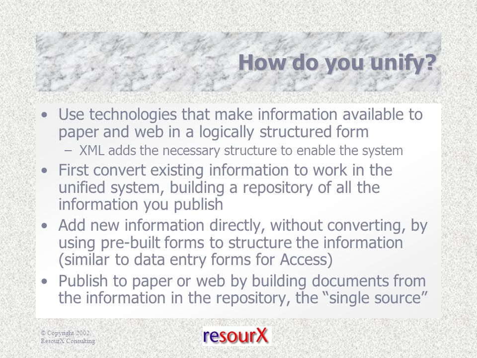 © Copyright 2002, ResourX Consulting How do you unify.
