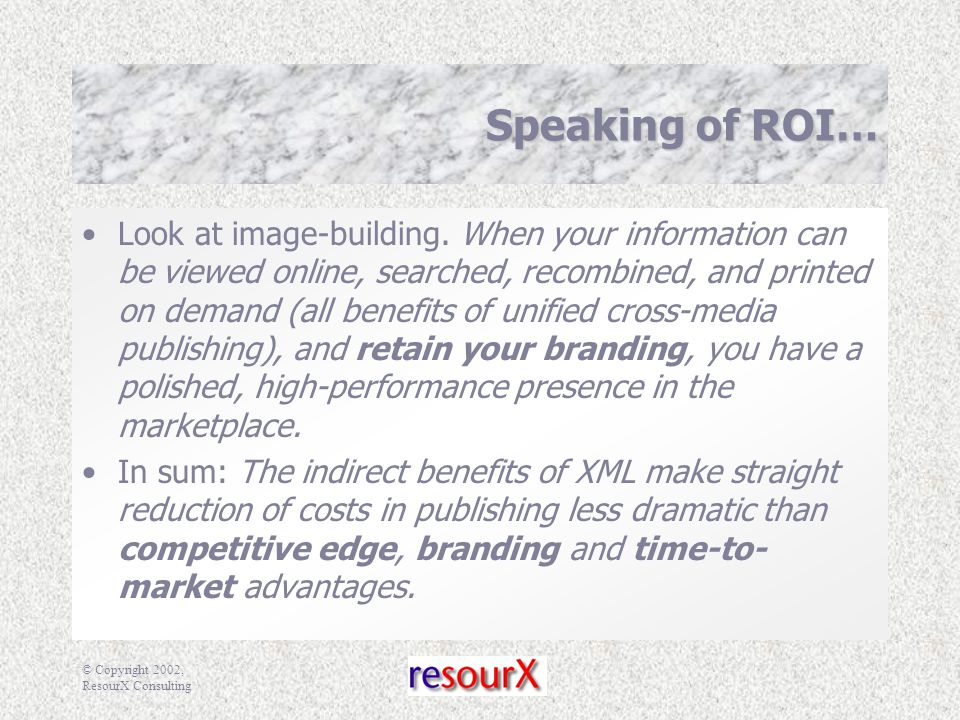 © Copyright 2002, ResourX Consulting Speaking of ROI… Look at image-building.