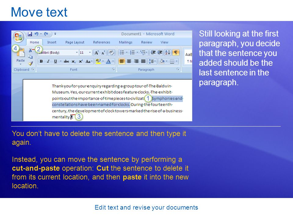 Edit text and revise your documents Move text Still looking at the first paragraph, you decide that the sentence you added should be the last sentence in the paragraph.