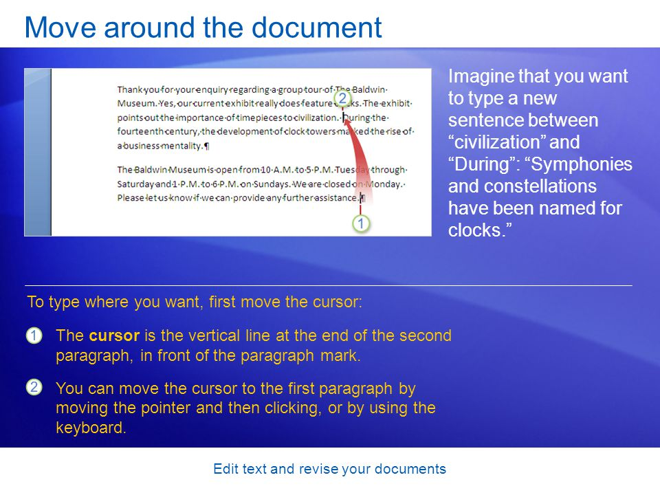 Edit text and revise your documents Select and delete text After adding the sentence to the first paragraph, you read the paragraph.