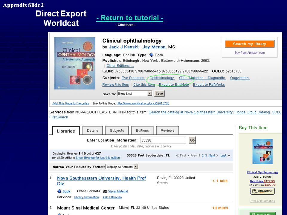 Direct Export Worldcat - Return to tutorial - - Click here - Appendix Slide 2