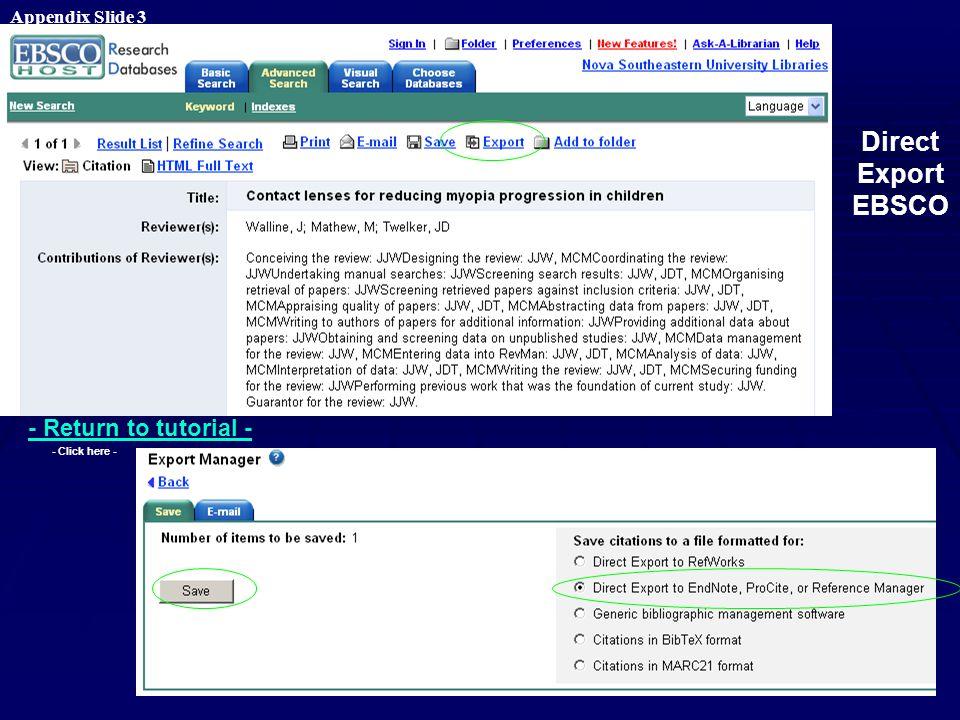 Direct Export EBSCOhost - Return to tutorial - - Click here - Direct Export EBSCO Appendix Slide 3
