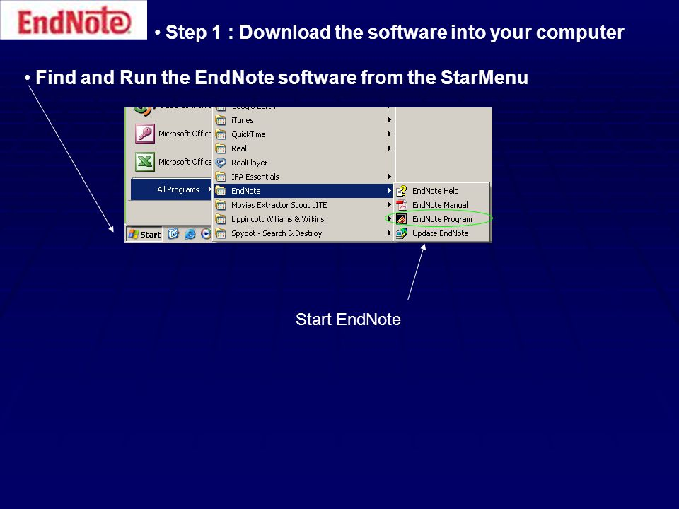 Step 1 : Download the software into your computer Find and Run the EndNote software from the StarMenu Start EndNote