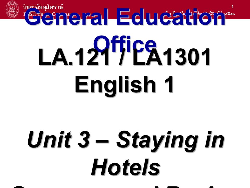 1 General Education Office LA.121 / LA1301 English 1 Unit 3 – Staying in Hotels Grammar and Review