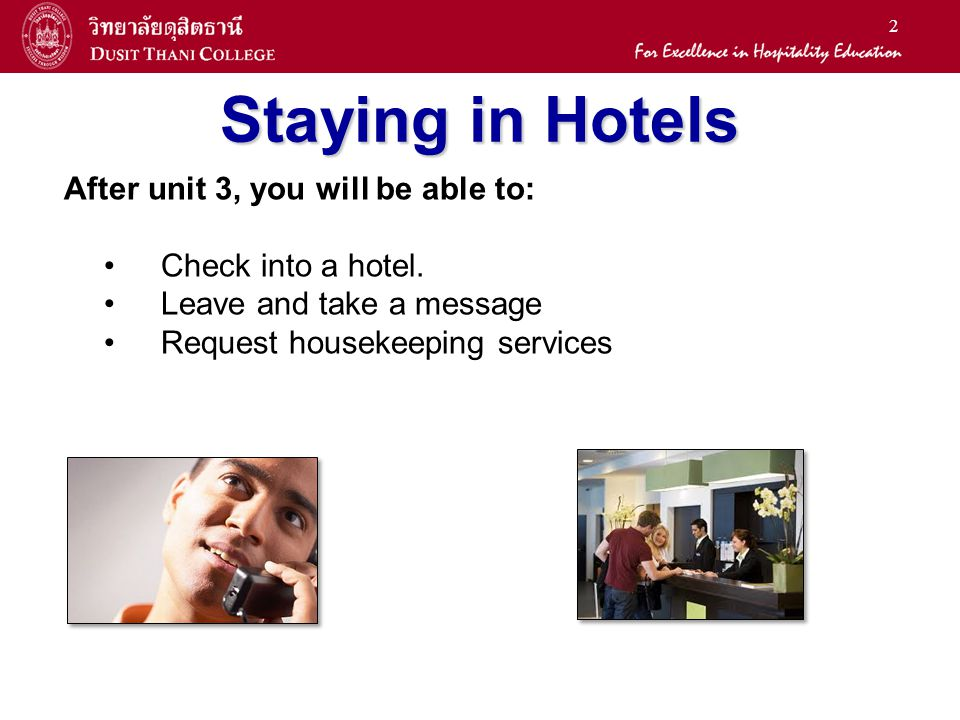 2 Staying in Hotels After unit 3, you will be able to: Check into a hotel. Leave and take a message Request housekeeping services