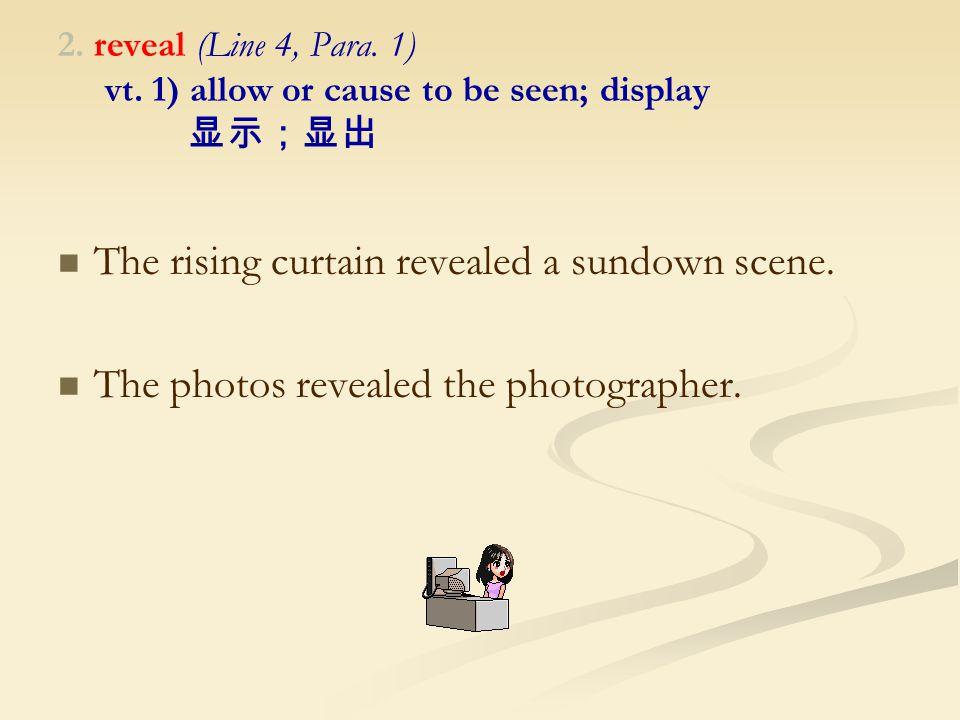 2. reveal (Line 4, Para. 1) vt.